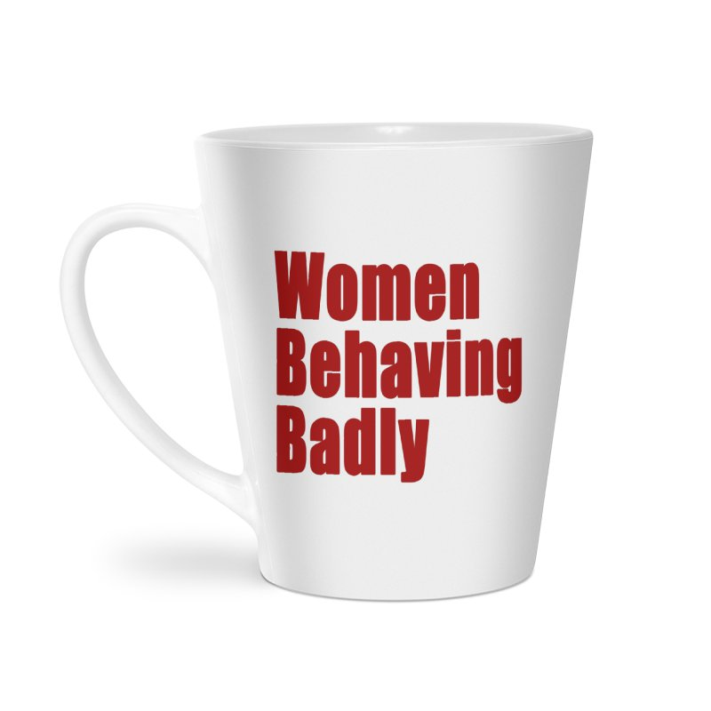 Women Behaving Badly Accessories Latte Mug by Afro Triangle's