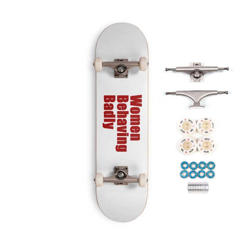 Women Behaving Badly Accessories Complete - Premium Skateboard by Afro Triangle's