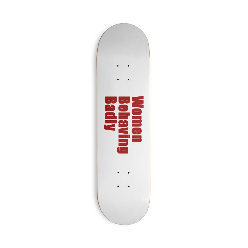 Women Behaving Badly Accessories Deck Only Skateboard by Afro Triangle's