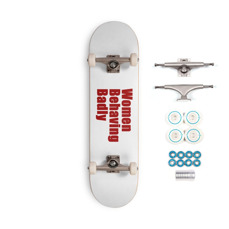 Women Behaving Badly Accessories Skateboard by Afro Triangle's