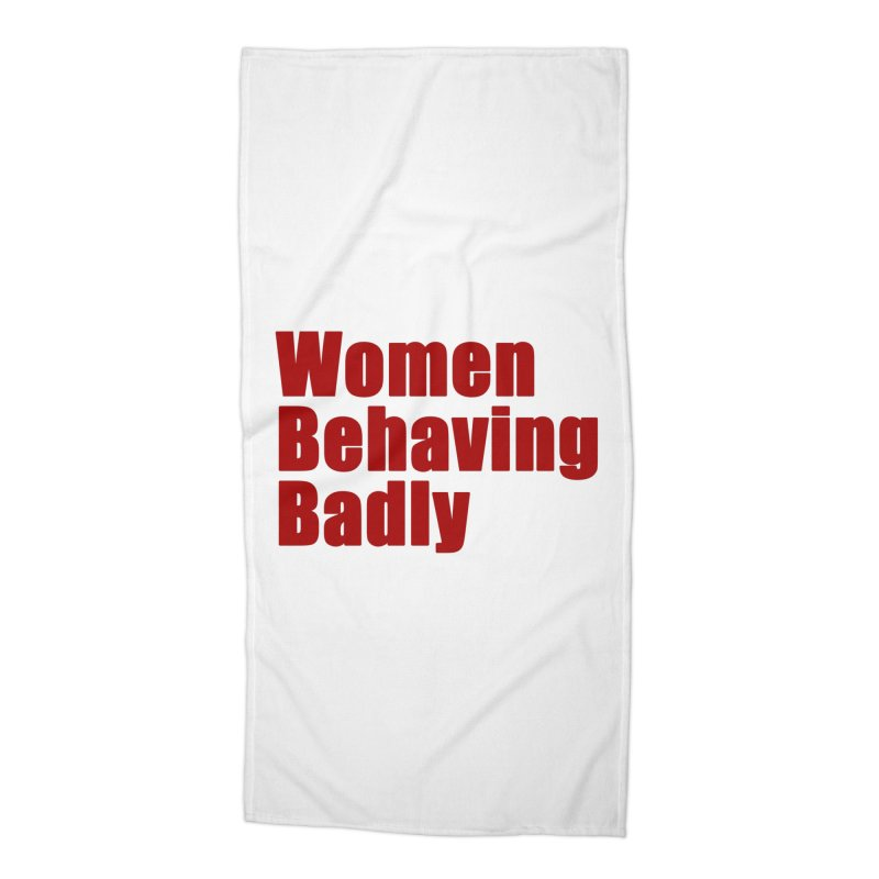 Women Behaving Badly Accessories Beach Towel by Afro Triangle's