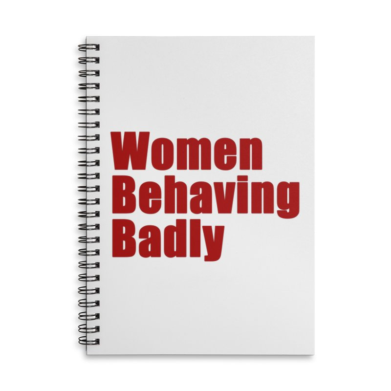 Women Behaving Badly Accessories Lined Spiral Notebook by Afro Triangle's