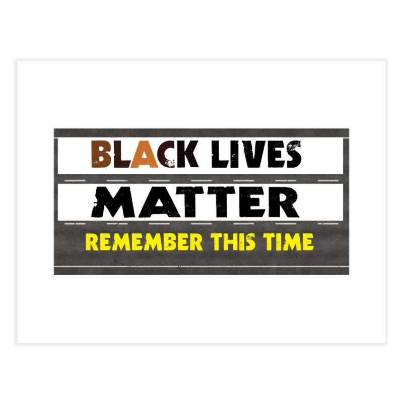 Black Lives Matter : Remember This Time Home Fine Art Print by Afro Triangle's