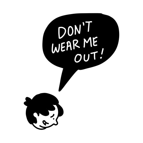 Design for Don't wear me out
