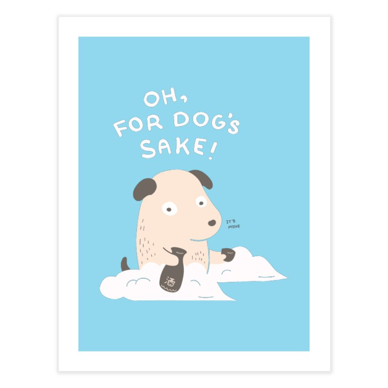 For Dog's Sake Home Fine Art Print by agrimony // Aaron Thong
