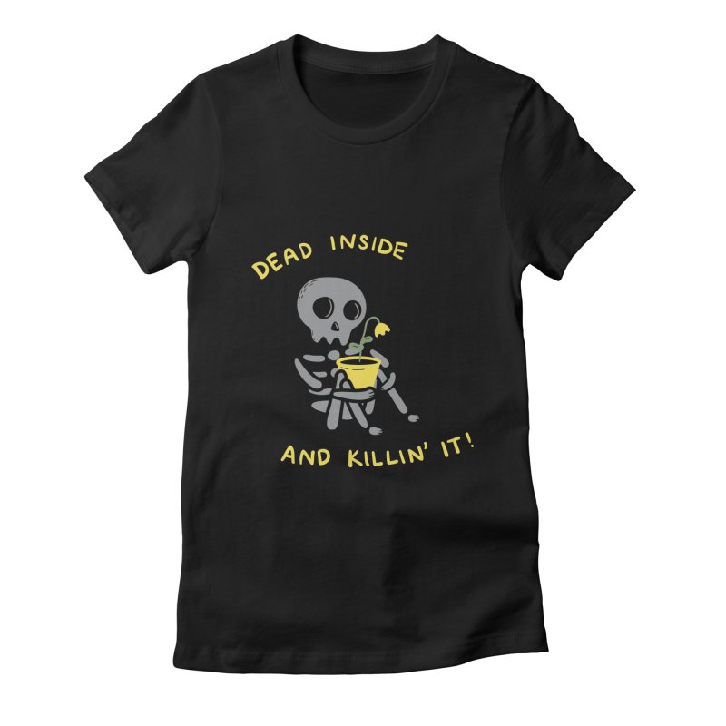 Dead Inside and Killin It Women's T-Shirt by agrimony // Aaron Thong