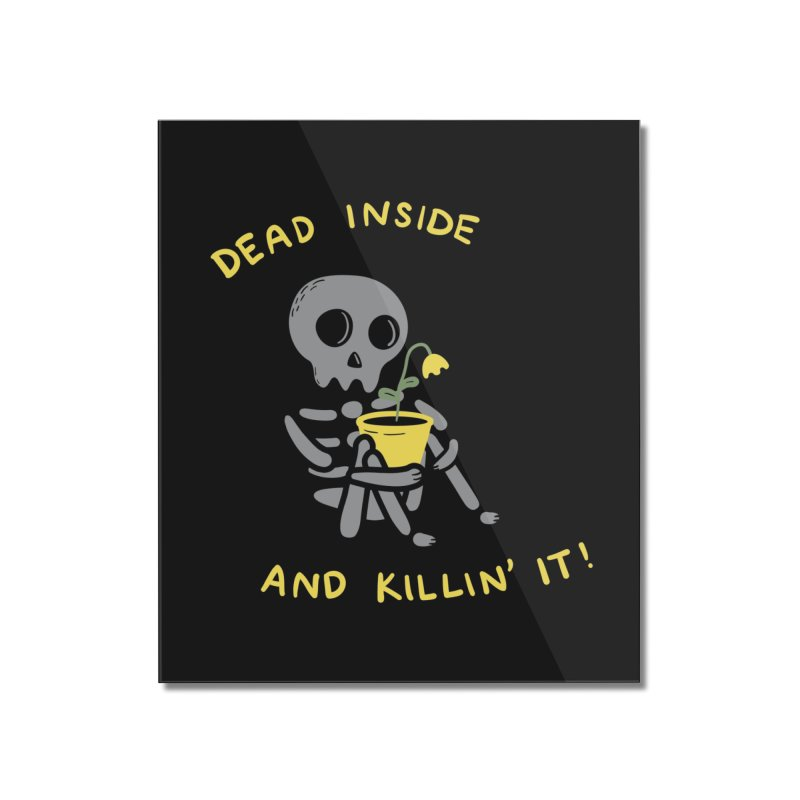Dead Inside and Killin It Home Mounted Acrylic Print by agrimony // Aaron Thong
