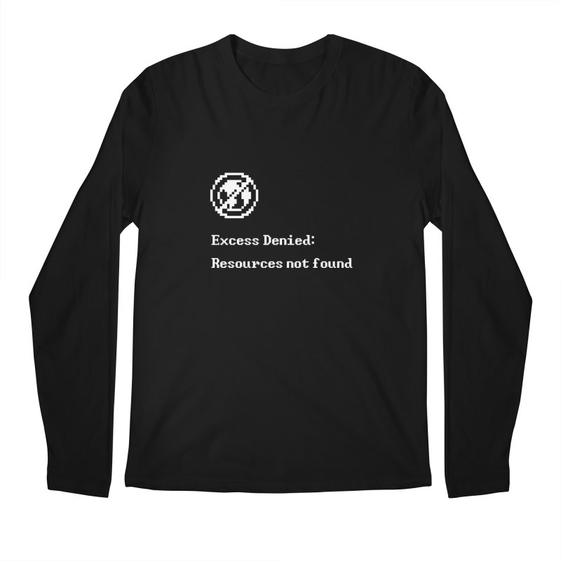 Excess Denied - Black Men's Longsleeve T-Shirt by agrimony // Aaron Thong