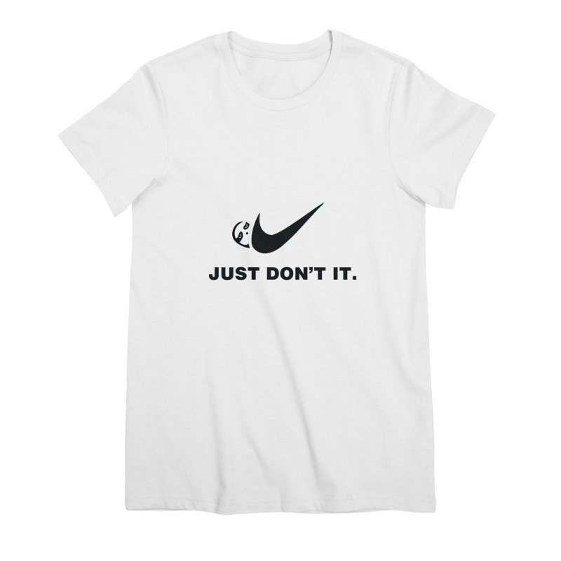 Just don't it Women's T-Shirt by agrimony // Aaron Thong
