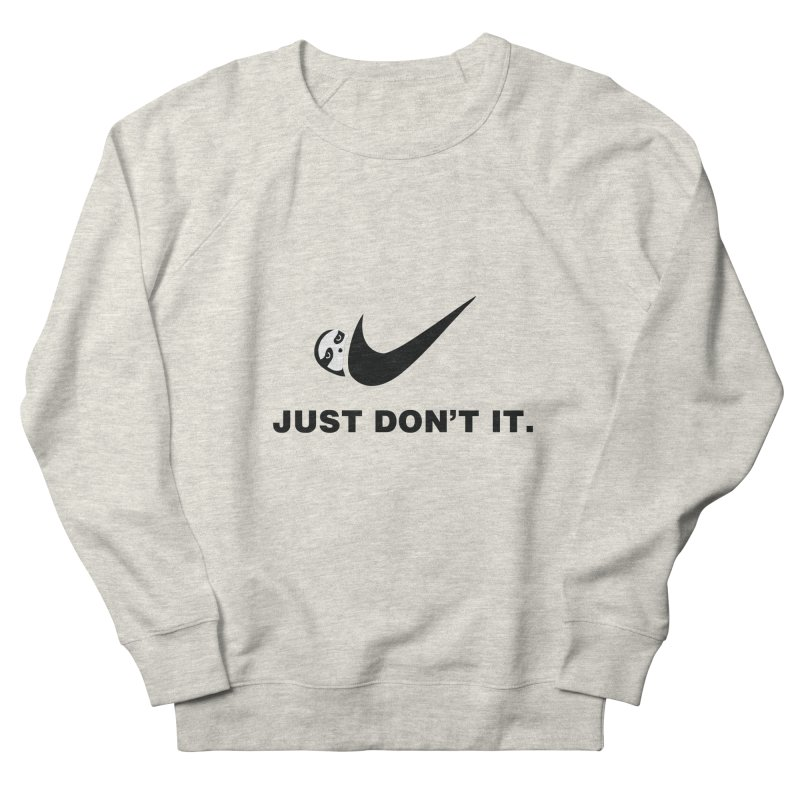 Just don't it Women's French Terry Sweatshirt by agrimony // Aaron Thong