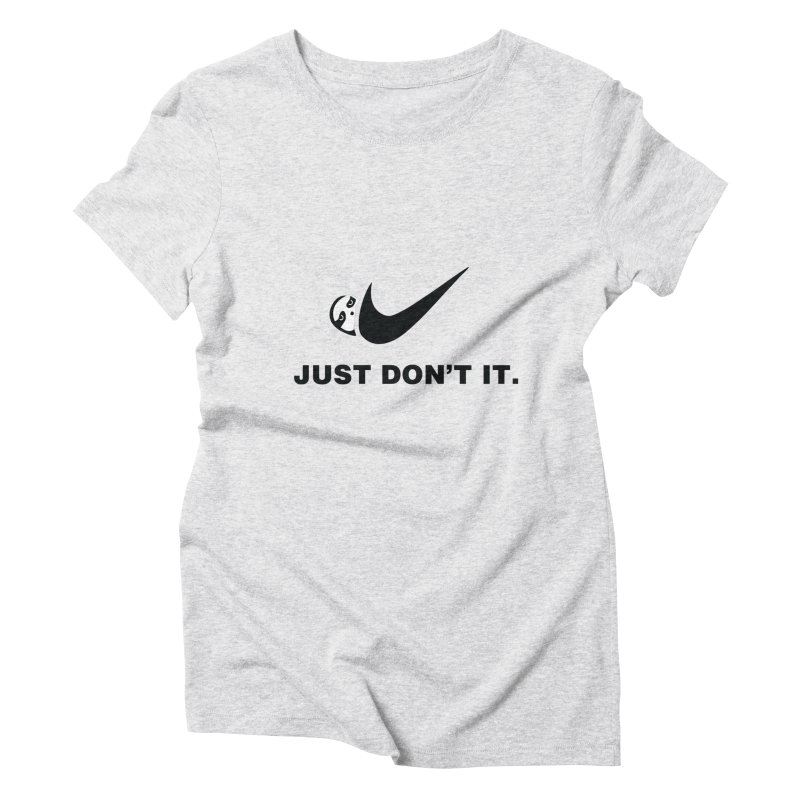 Just don't it Women's Triblend T-Shirt by agrimony // Aaron Thong