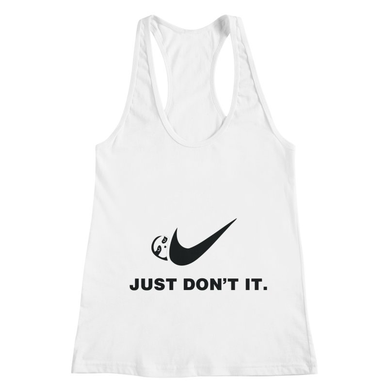 Just don't it Women's Racerback Tank by agrimony // Aaron Thong