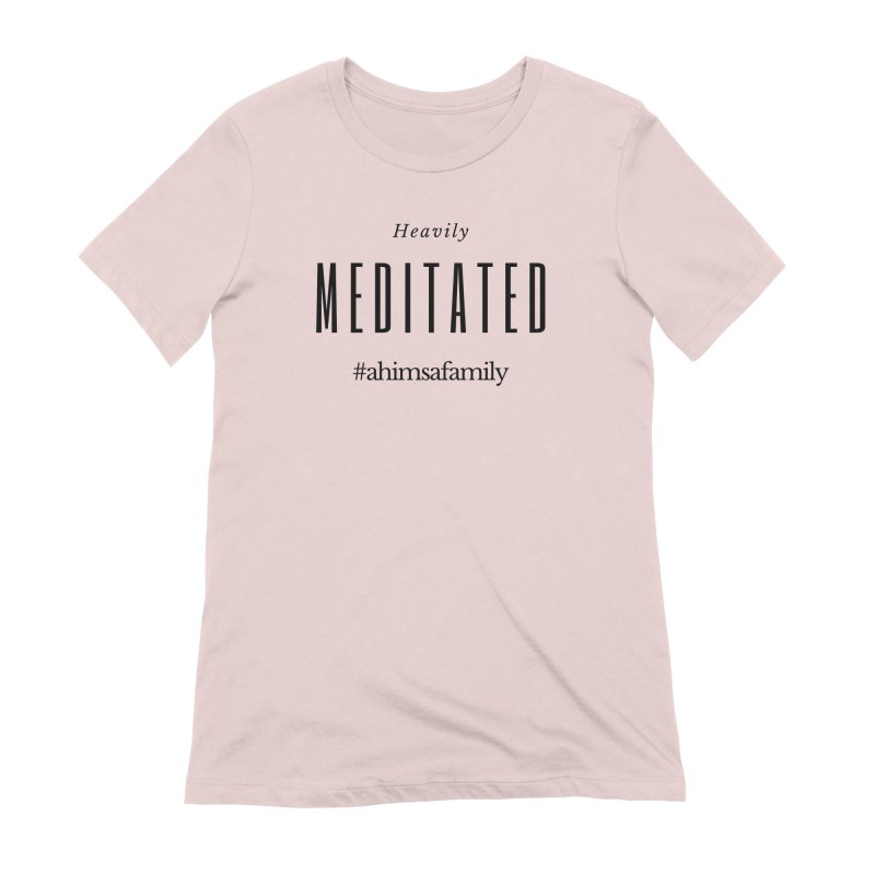 Heavily Meditated Design Women's Extra Soft T-Shirt by ahimsafamily's shop