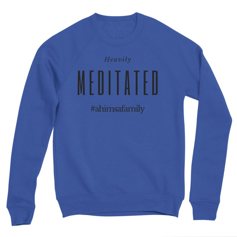 Heavily Meditated Design Men's Sweatshirt by ahimsafamily's shop