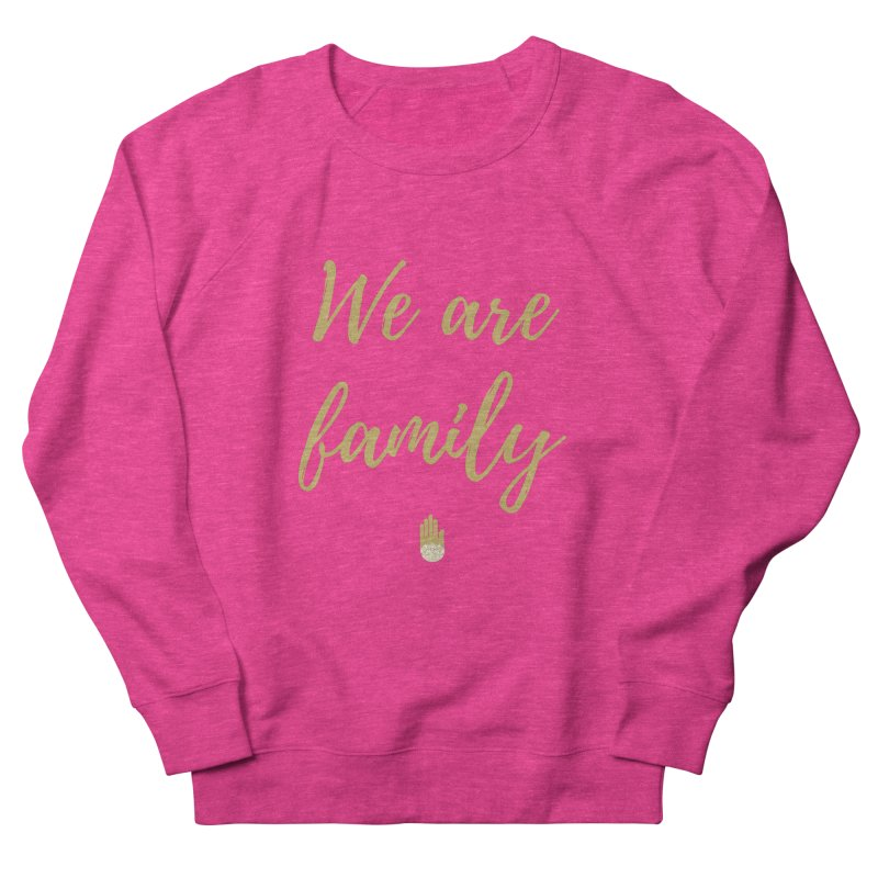 We Are Family | Gold Design Women's French Terry Sweatshirt by ahimsafamily's shop