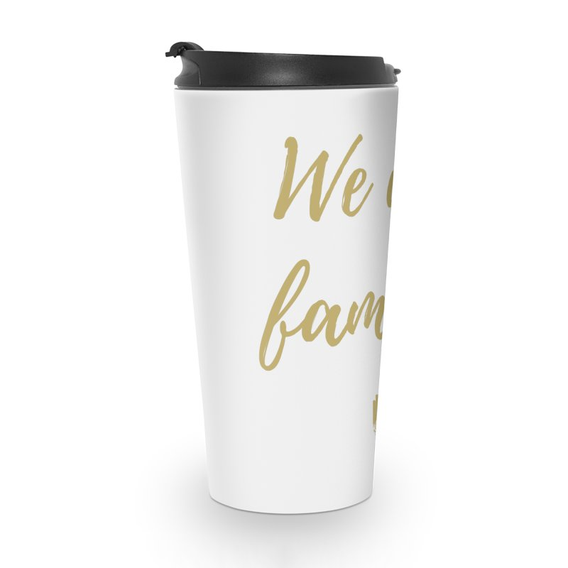 We Are Family | Gold Design Accessories Travel Mug by ahimsafamily's shop
