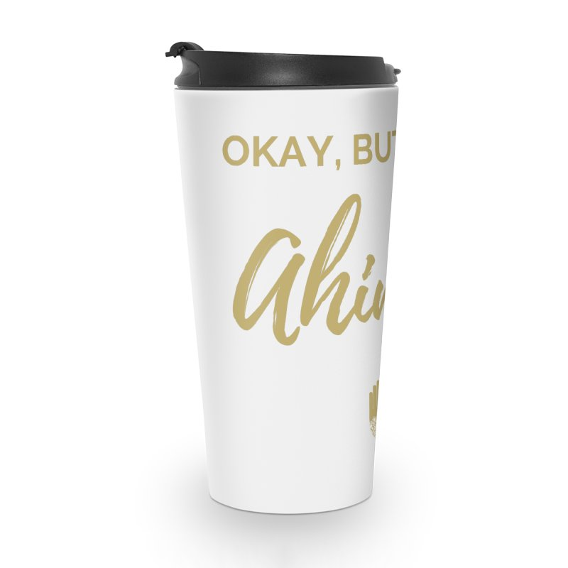 OKAY, BUT FIRST AHIMSA Design Accessories Travel Mug by ahimsafamily's shop
