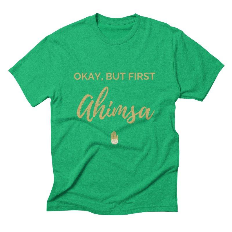 OKAY, BUT FIRST AHIMSA Design Men's Triblend T-Shirt by ahimsafamily's shop