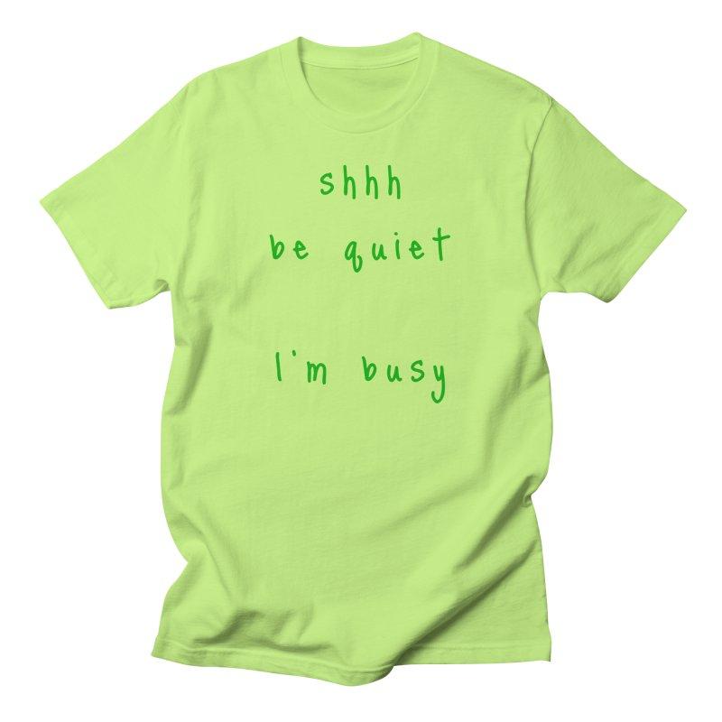 shhh be quiet I'm busy v1 - GREEN font Men's T-Shirt by ahmadwehbe.com Merch