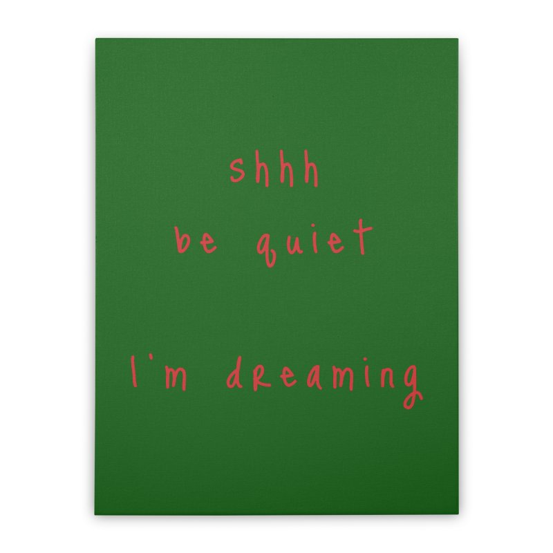 shhh be quiet I'm dreaming v1 - RED font Home Stretched Canvas by ahmadwehbe.com Merch