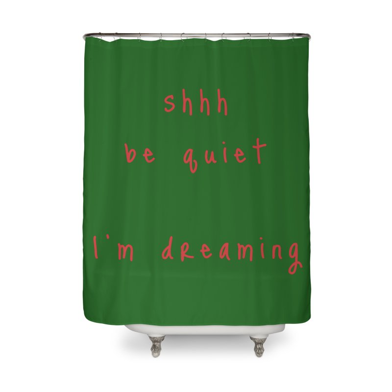 shhh be quiet I'm dreaming v1 - RED font Home Shower Curtain by ahmadwehbe.com Merch