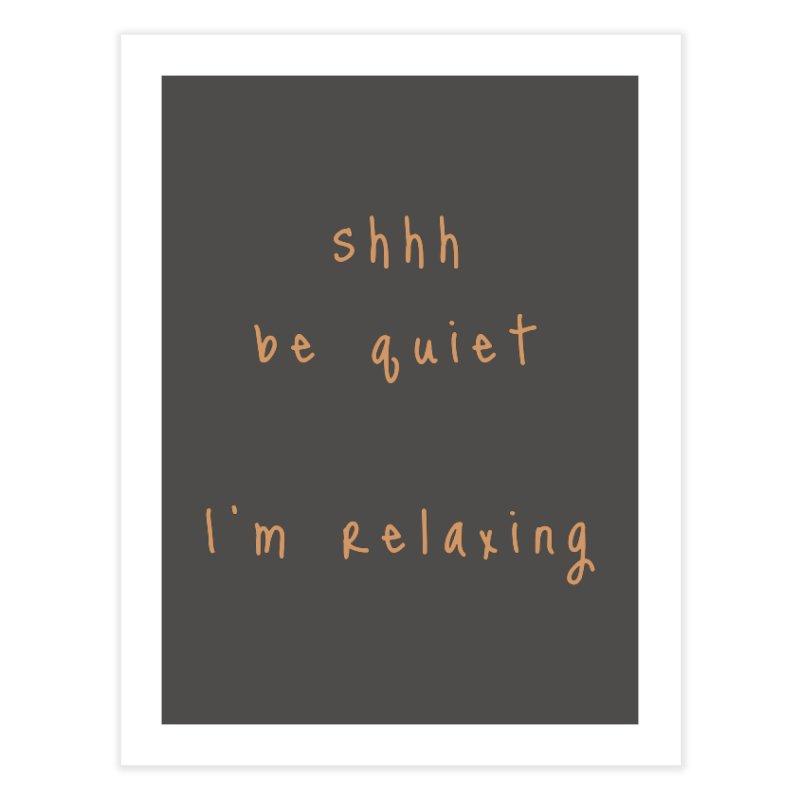 shhh be quiet I'm relaxing v1 - ORANGE font Home Fine Art Print by ahmadwehbe.com Merch