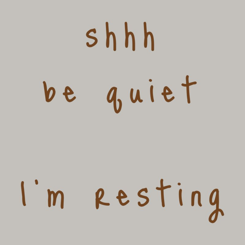 shhh be quiet I'm resting v1 - BROWN font Men's T-Shirt by ahmadwehbe.com Merch