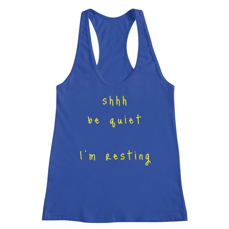 shhh be quiet I'm resting v1 - YELLOW font Women's Tank by ahmadwehbe.com Merch