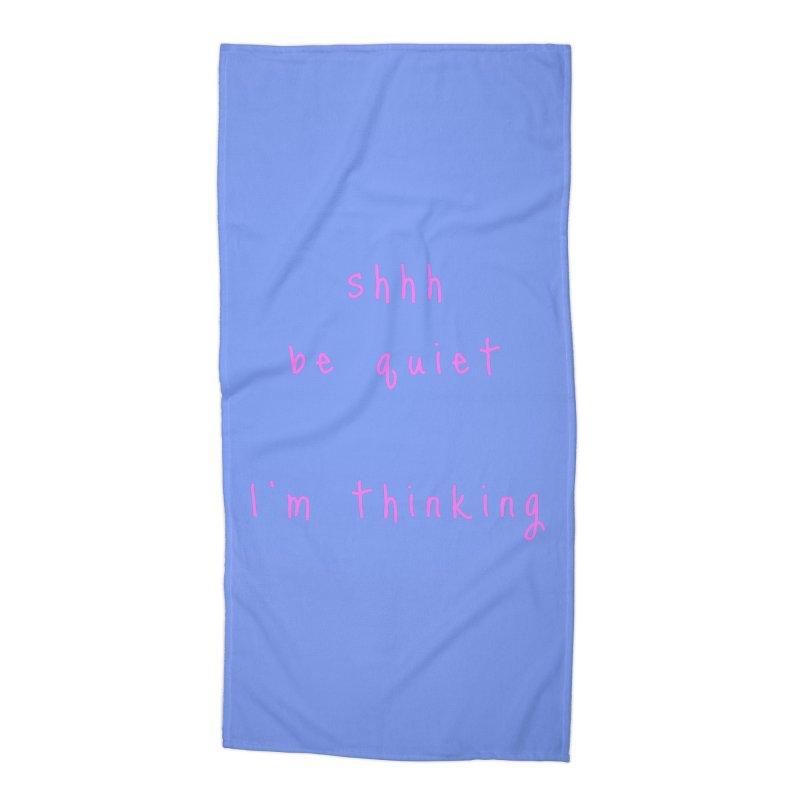 shhh be quiet I'm thinking v1 - PINK font Accessories Beach Towel by ahmadwehbe.com Merch