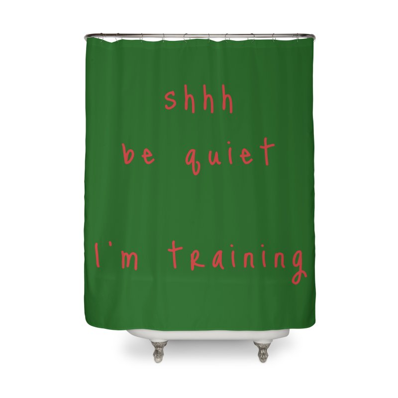 shhh be quiet I'm training v1 - RED font Home Shower Curtain by ahmadwehbe.com Merch