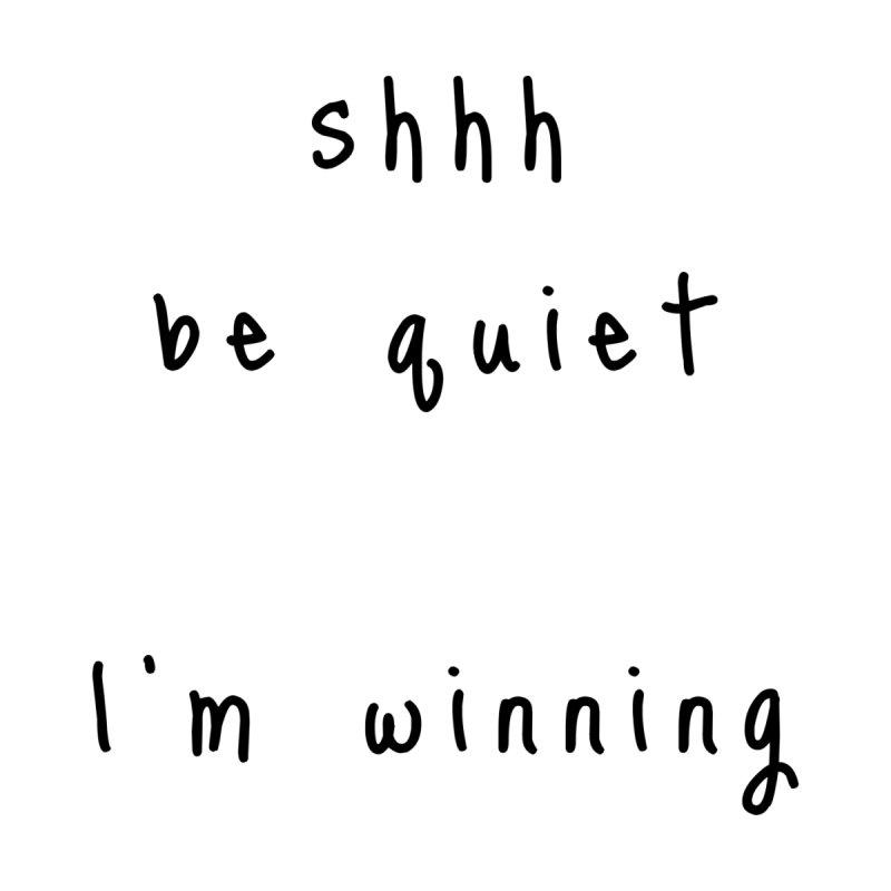shhh be quiet I'm winning v1 - BLACK font Men's T-Shirt by ahmadwehbe.com Merch