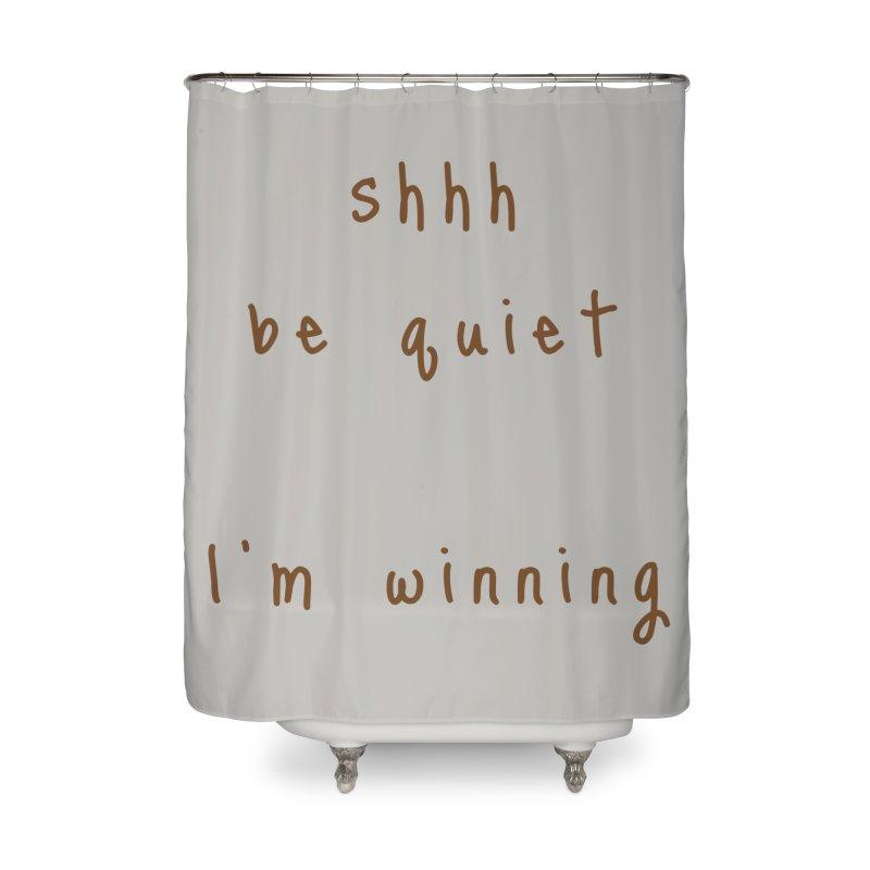shhh be quiet I'm winning v1 - BROWN font Home Shower Curtain by ahmadwehbe.com Merch