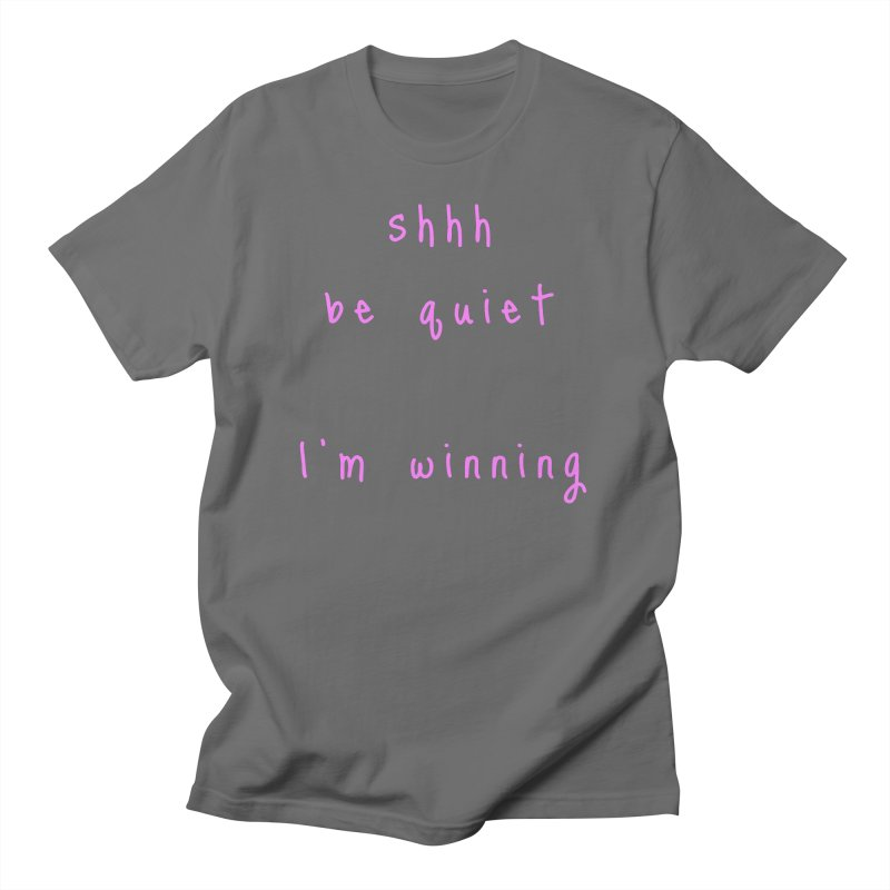 shhh be quiet I'm winning v1 - PINK font Men's T-Shirt by ahmadwehbe.com Merch