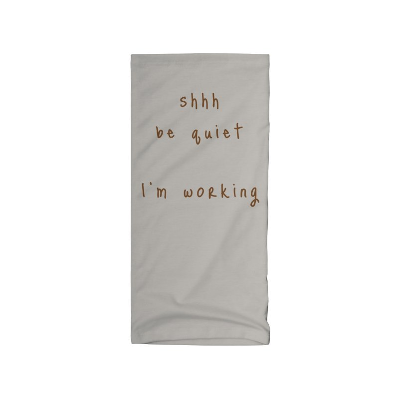 shhh be quiet I'm working v1 - BROWN font Accessories Neck Gaiter by ahmadwehbe.com Merch
