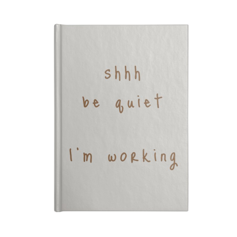 shhh be quiet I'm working v1 - BROWN font Accessories Notebook by ahmadwehbe.com Merch