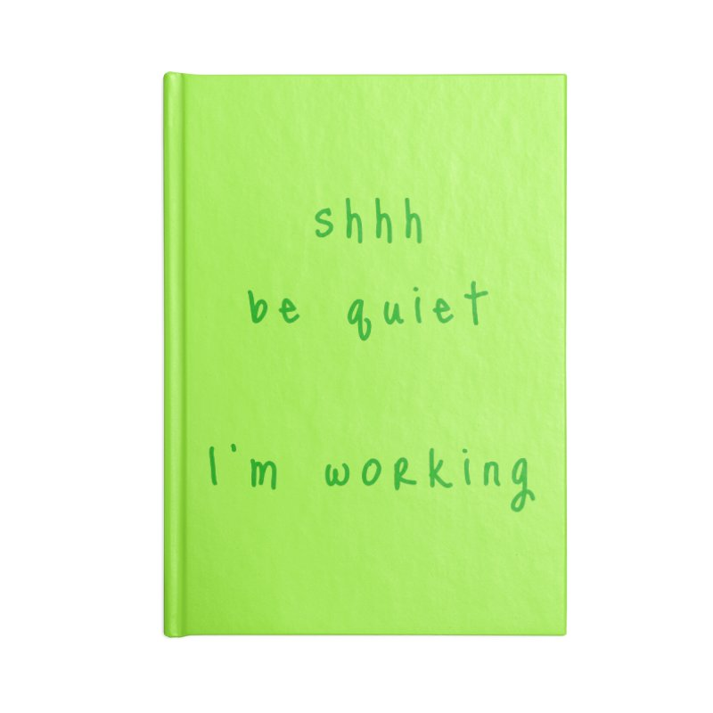 shhh be quiet I'm working v1 - GREEN font Accessories Notebook by ahmadwehbe.com Merch