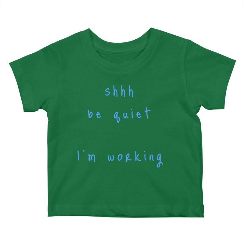 shhh be quiet I'm working v1 - LIGHT BLUE font Kids Baby T-Shirt by ahmadwehbe.com Merch
