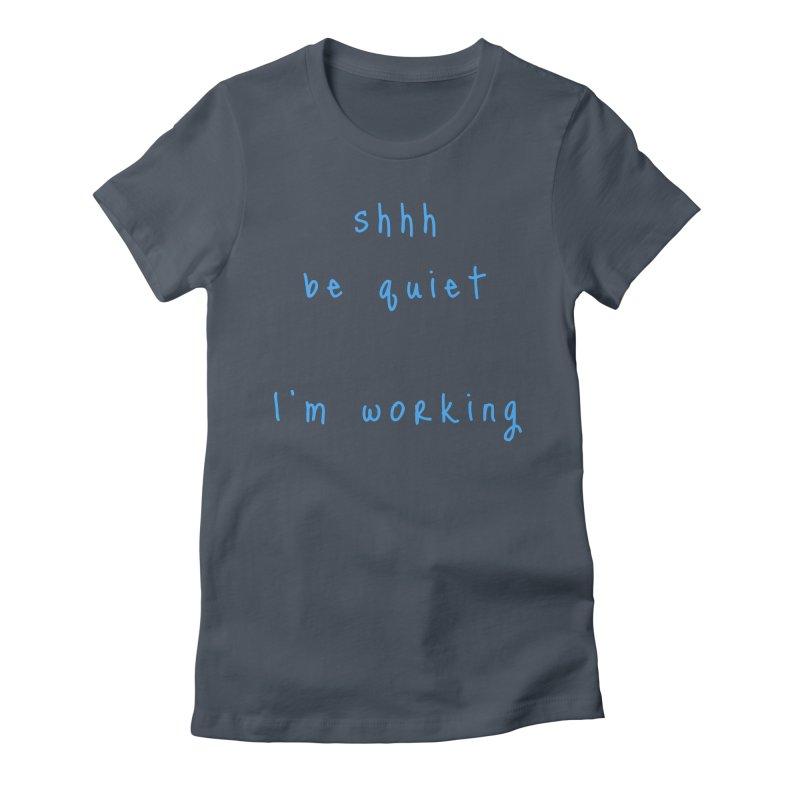 shhh be quiet I'm working v1 - LIGHT BLUE font Women's T-Shirt by ahmadwehbe.com Merch