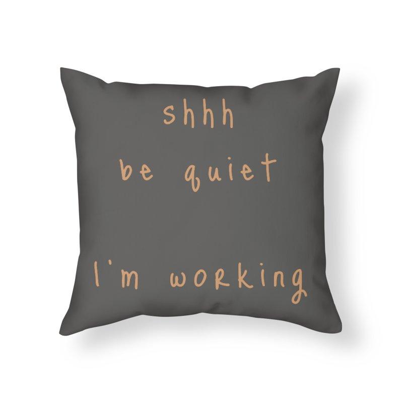 shhh be quiet I'm working v1 - ORANGE font Home Throw Pillow by ahmadwehbe.com Merch