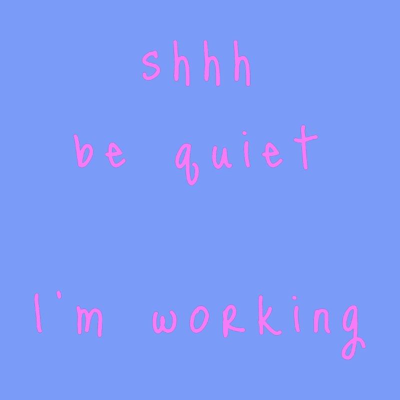 shhh be quiet I'm working v1 - PINK font Men's T-Shirt by ahmadwehbe.com Merch