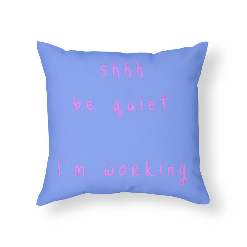 shhh be quiet I'm working v1 - PINK font Home Throw Pillow by ahmadwehbe.com Merch