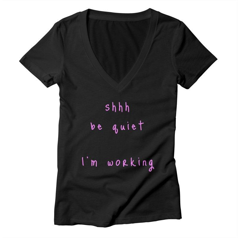 shhh be quiet I'm working v1 - PINK font Women's V-Neck by ahmadwehbe.com Merch