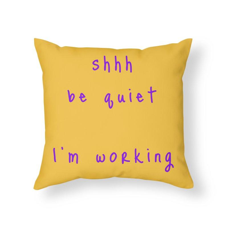 shhh be quiet I'm working v1 - PURPLE font Home Throw Pillow by ahmadwehbe.com Merch