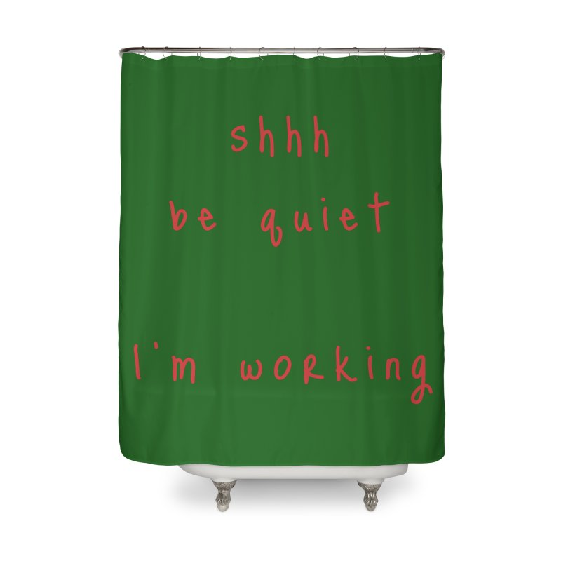 shhh be quiet I'm working v1 - RED font Home Shower Curtain by ahmadwehbe.com Merch