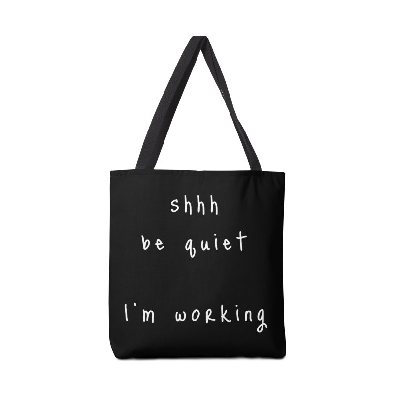 shhh be quiet I'm working v1 - WHITE font Accessories Bag by ahmadwehbe.com Merch
