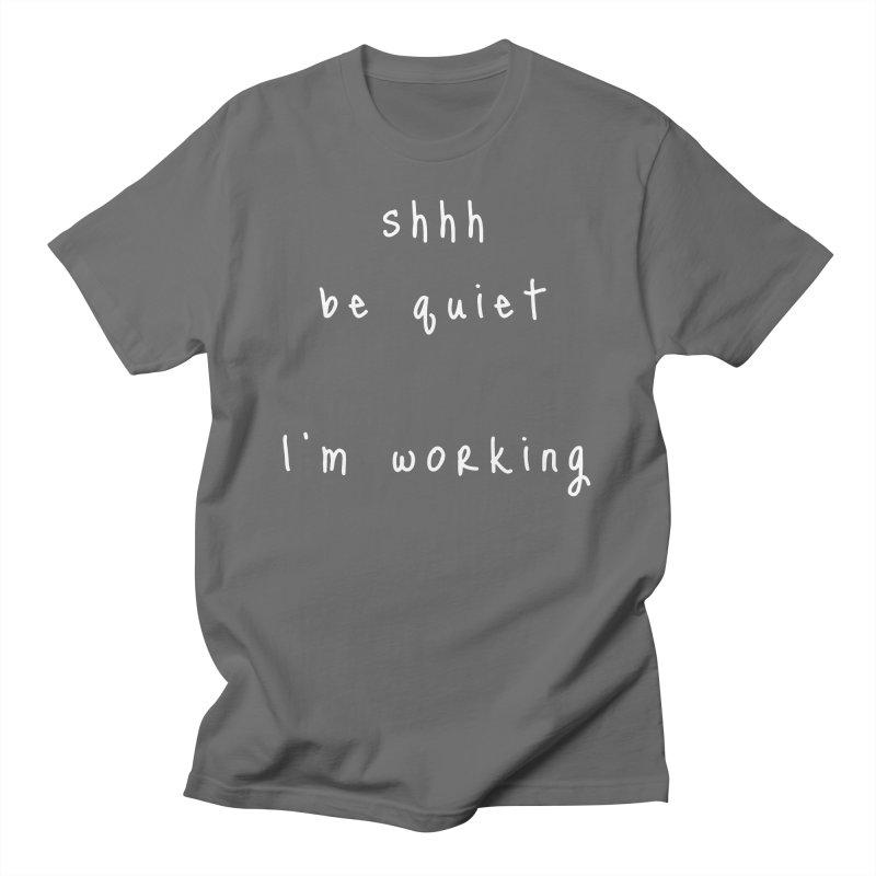 shhh be quiet I'm working v1 - WHITE font Men's T-Shirt by ahmadwehbe.com Merch