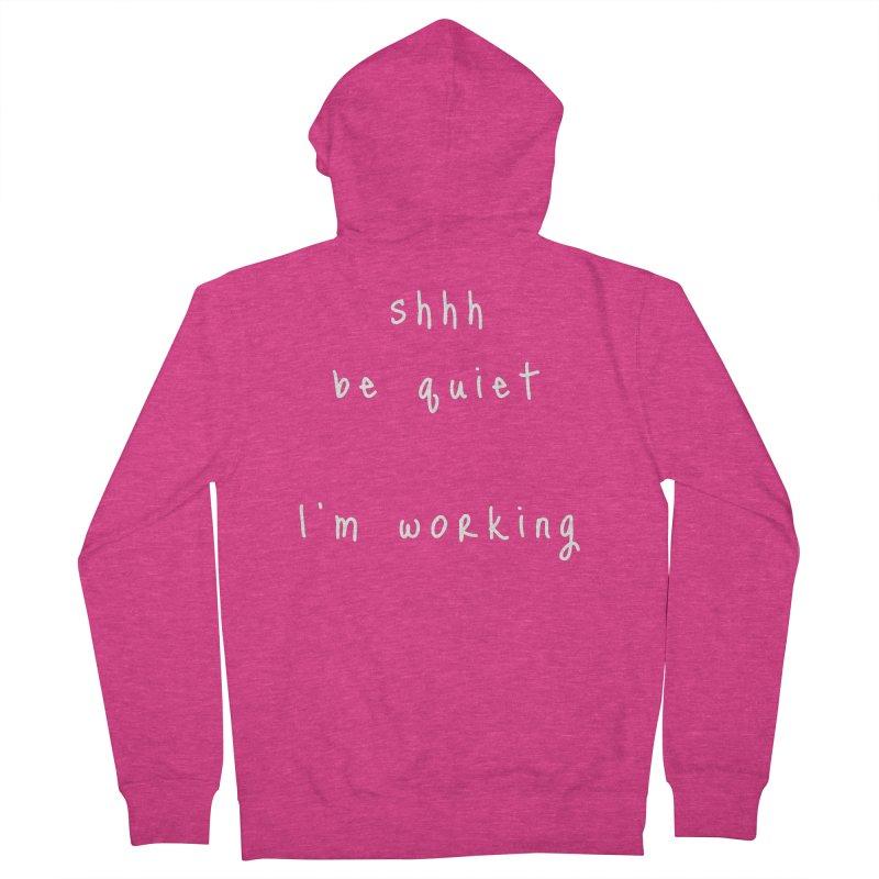 shhh be quiet I'm working v1 - WHITE font Women's Zip-Up Hoody by ahmadwehbe.com Merch
