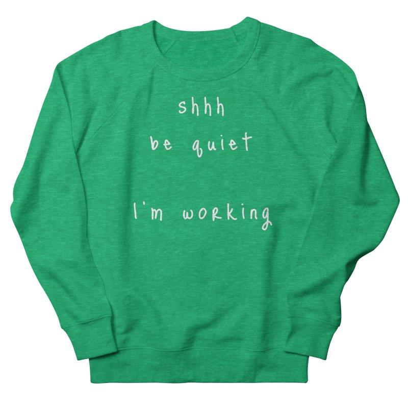 shhh be quiet I'm working v1 - WHITE font Women's Sweatshirt by ahmadwehbe.com Merch