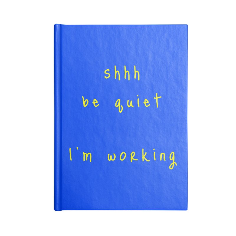 shhh be quiet I'm working v1 - YELLOW font Accessories Notebook by ahmadwehbe.com Merch