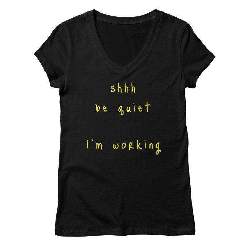 shhh be quiet I'm working v1 - YELLOW font Women's V-Neck by ahmadwehbe.com Merch